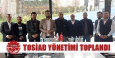 TOSİAD İSTANBUL ŞUBESİ İLK TOPLANTISINI YAPTI
