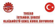 TOSİAD İSTANBUL ŞUBESİ OLAĞANÜSTÜ GENEL KURUL DUYURUSU
