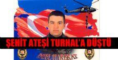 TURHAL'A ŞEHİT ATEŞİ DÜŞTÜ