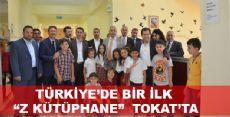 TÜRKİYE'DE BİR İLK Z KÜTÜPHANE TOKAT'TA