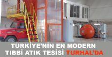 TÜRKİYE'NİN EN MODERN TIBBİ ATIK TESİSİ TURHAL'DA