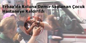 Tokat Erbaa'da Koluna Demir Saplanan Çocuk Hastaneye Kaldırıldı