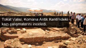 Tokat Valisi, Komana Antik Kenti'ndeki kazı çalışmalarını inceledi.