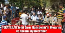 Tokatlılar, Ömer Halisdemir'in Kabrini ve Ailesini ziyaret etti