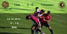 Tokatspor, Fethiyespor'u 2-0 mağlup etti.