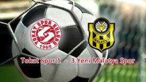 Tokatspor-Yeni Malatyaspor: 1-3