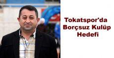 Tokatspor'da Borçsuz Kulüp Hedefi