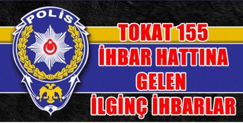 Tokat'ta 155 Polis İmdat Hattına İlginç İhbarlar