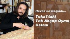 Tokat'ta Ahşap Oymacılığının Tek Üreticisi