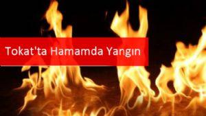 Tokat'ta Hamamda Yangın