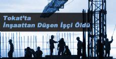 Tokat'ta İnşaattan Düşen İşçi Öldü