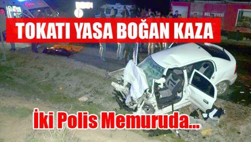 Tokatta Korkunç Kaza: 2 Polis Hayatını Kaybetti