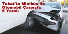 Tokat'ta Minibüs ile Otomobil Çarpıştı