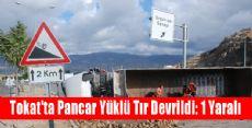 Tokat'ta Pancar Yüklü Tır Devrildi: 1 Yaralı