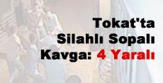 Tokat'ta Silahlı Sopalı Kavga: 4 Yaralı