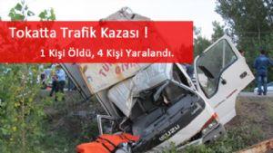 Tokatta Trafik Kazası, 1 Kişi Öldü 4 Yaralı.