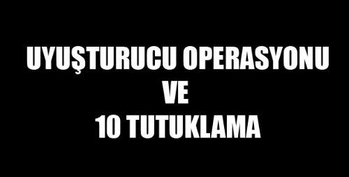 Tokat'ta Uyuşturucu Operasyonuna 10 Tutuklama