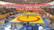 Uluslararası Hüseyin Akbaş Büyükler Serbest Güreş Turnuvası Tokat'ta Başlıyor