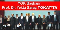 YÖK Başkanı Prof. Dr. Yekta Saraç TOKAT'TA