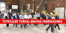 Yetkililer Turhal Makine Fabrikasında